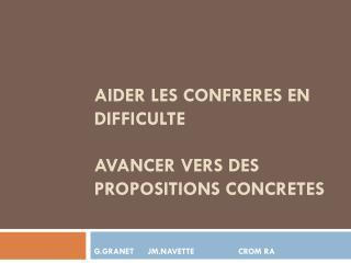 AIDER LES CONFRERES EN DIFFICULTE AVANCER VERS DES PROPOSITIONS CONCRETES