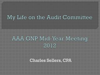 My Life on the Audit Committee AAA GNP Mid-Year Meeting  2012