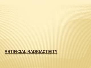 Artificial Radioactivity