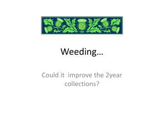 Weeding…