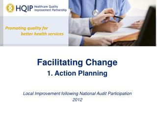 Facilitating Change  1. Action Planning Local Improvement following National Audit Participation  2012