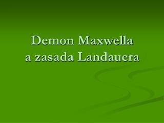 Demon Maxwella  a zasada Landauera