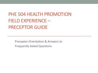 PHE 504 HEALTH PROMOTION  FIELD EXPERIENCE �  PRECEPTOR GUIDE