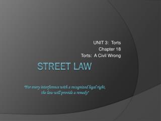 "STREET LAW ""F or every interference with a recognized legal right, the law will provide a remedy"""