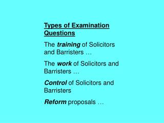 Types of Examination Questions The  training  of Solicitors and Barristers  … The  work  of Solicitors and Barristers