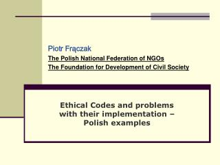 Piotr Frączak         	 The Polish National Federation of NGOs The Foundation for Development of Civil Society