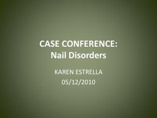 CASE CONFERENCE: Nail Disorders