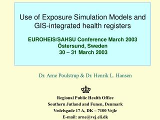 Use of Exposure Simulation Models and GIS-integrated health registers EUROHEIS/SAHSU Conference March 2003 Östersund, S