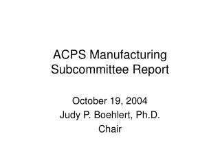 ACPS Manufacturing Subcommittee Report