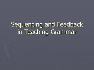 Sequencing and Feedback in Teaching Grammar