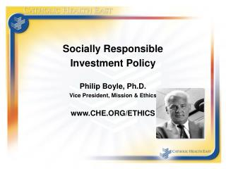 Socially Responsible  Investment Policy Philip Boyle, Ph.D. Vice President, Mission & Ethics www.CHE.ORG/ETHICS