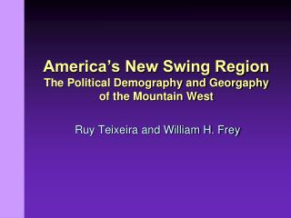 America's New Swing Region The Political Demography and Georgaphy  of the Mountain West