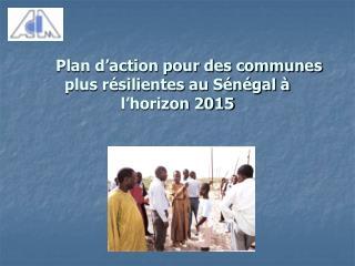 Plan d'action pour des communes  plus résilientes au Sénégal à l'horizon 2015