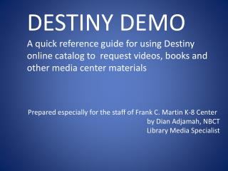DESTINY DEMO A quick reference guide for using Destiny online catalog to  request videos, books and other media center