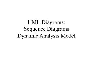 UML Diagrams: Sequence Diagrams Dynamic Analysis Model