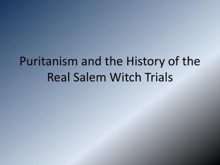 Puritanism and the History of the Real Salem Witch Trials