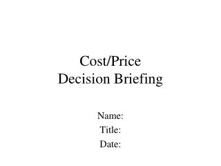 Cost/Price  Decision Briefing