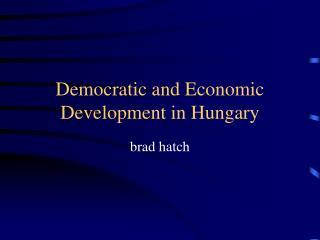 Democratic and Economic Development in Hungary