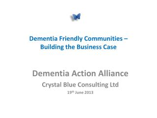 Dementia Friendly Communities –  Building the Business Case