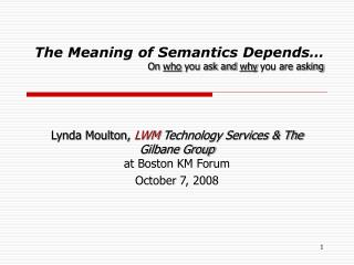 The Meaning of Semantics Depends… On  who  you ask and  why  you are asking