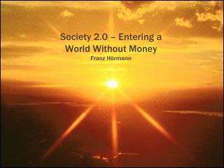 Society 2.0 – Entering a World Without Money Franz Hörmann