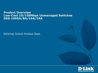 Product Overview Low-Cost 10/100Mbps Unmanaged Switches DES-1005A/8A/16A/24A