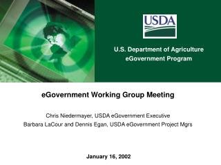eGovernment Working Group Meeting Chris Niedermayer, USDA eGovernment Executive Barbara LaCour and Dennis Egan, USDA eG