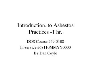 Introduction. to Asbestos Practices -1 hr.
