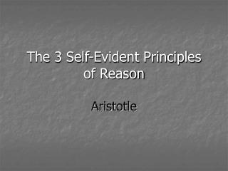 The 3 Self-Evident Principles of Reason