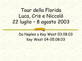 Tour della Florida Luca, Cris e Niccolò 22 luglio – 8 agosto 2003