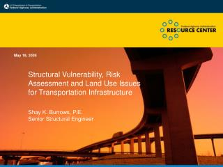 Structural Vulnerability, Risk Assessment and Land Use Issues for Transportation Infrastructure