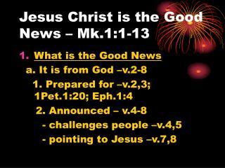Jesus Christ is the Good News � Mk.1:1-13