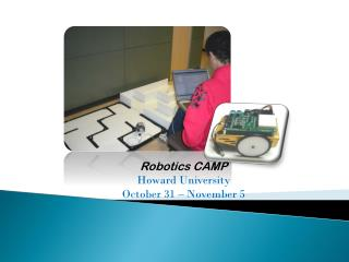 Robotics CAMP Howard University October 31 – November 5