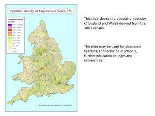 This slide shows the  population density of England and Wales derived from the 1801 census.