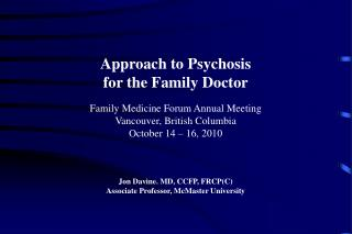 Approach to Psychosis for the Family Doctor Family Medicine Forum Annual Meeting Vancouver, British Columbia October 14