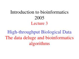 High-throughput Biological Data The data deluge and bioinformatics algorithms