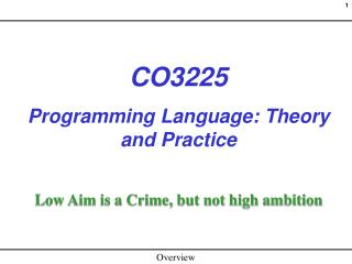 CO3225 Programming Language: Theory and Practice Low Aim is a Crime, but not high ambition