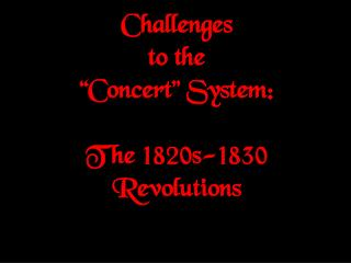 "Challenges to the ""Concert"" System: The 1820s-1830 Revolutions"