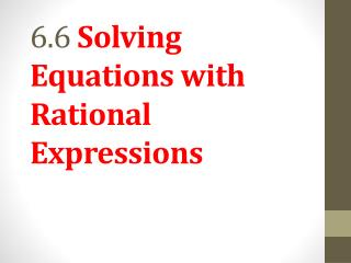 6.6  Solving Equations with Rational Expressions