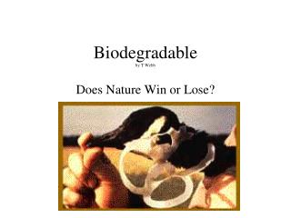 Biodegradable by T Webb