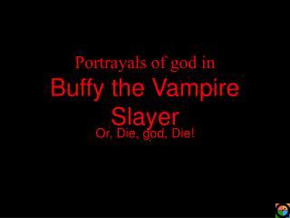 Portrayals of god in Buffy the Vampire Slayer