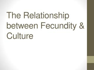 The Relationship between Fecundity & Culture