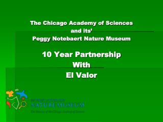 The Chicago Academy of Sciences and its'  Peggy  Notebaert  Nature Museum 10 Year Partnership With El Valor