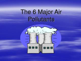 The 6 Major Air Pollutants