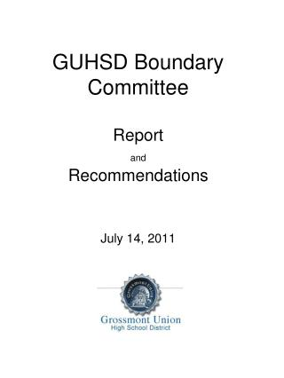 GUHSD Boundary Committee Report  and Recommendations July 14, 2011
