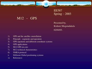 EE587							Spring – 2003 M12   -   GPS Presented by, 						Kishore Mogatadakala 						02/04/03. 1) 	GPS and the