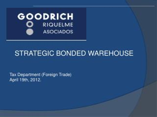 STRATEGIC BONDED WAREHOUSE Tax Department (Foreign Trade) April 19th, 2012.