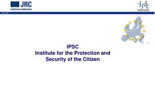 IPSC  Institute for the Protection and Security of the Citizen