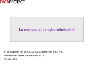 Ali EL AZZOUZI, PCI QSA, Lead Auditor ISO 27001, CISA, ITIL Président du chapitre marocain de l'AILCC 27 Juillet 2010