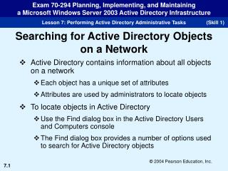 Active Directory contains information about all objects on a network Each object has a unique set of attributes